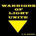 WARRIORS OF LIGHT UNITE , L.A.STEEL