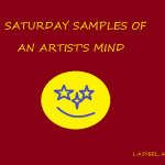 SATURDAY SAMPLES OF AN ARTIST'S MIND