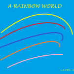 A RAINBOW WORLD