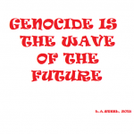 GENOCIDE IS THE WAVE OF THE FUTURE