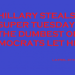 HILLARY STEALS SUPER TUESDAY