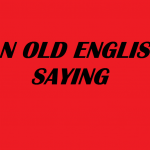 AN OLD ENGLISH SAYING
