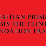 haitian-pres-exposes-clinton-fraud