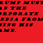 trump-must-ban-corporate-media-from-using-his-name