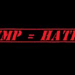 trump = hate