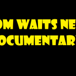 TOM WAITS NEW DOCUMENTARY 2017