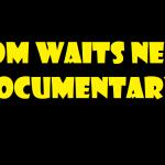 TOM WAITS NEW DOCUMENTARY 2017