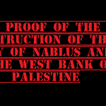 proof of the destruction of Nablus and the West bank of palestine