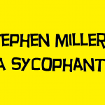 stephen miller is a sycophant