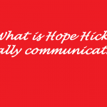 what is hope hicks really communicating to the world