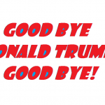 GOOD BYE DONALD TRUMP GOOD BYE 2018