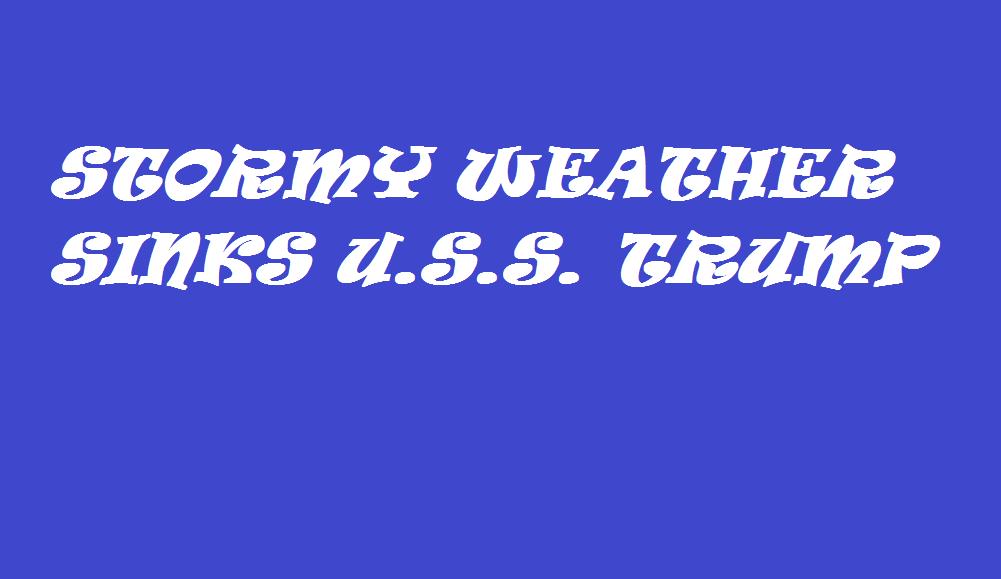 STORMY WEATHER SINKS USS TRUMP