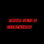 trump hate is everywhere 2018