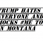 trump hates everyone and mocks me too in montana 2018