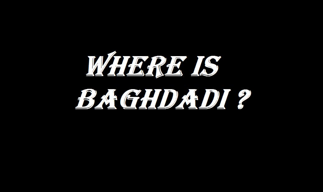 WHERE IS BAGHDADI 2019