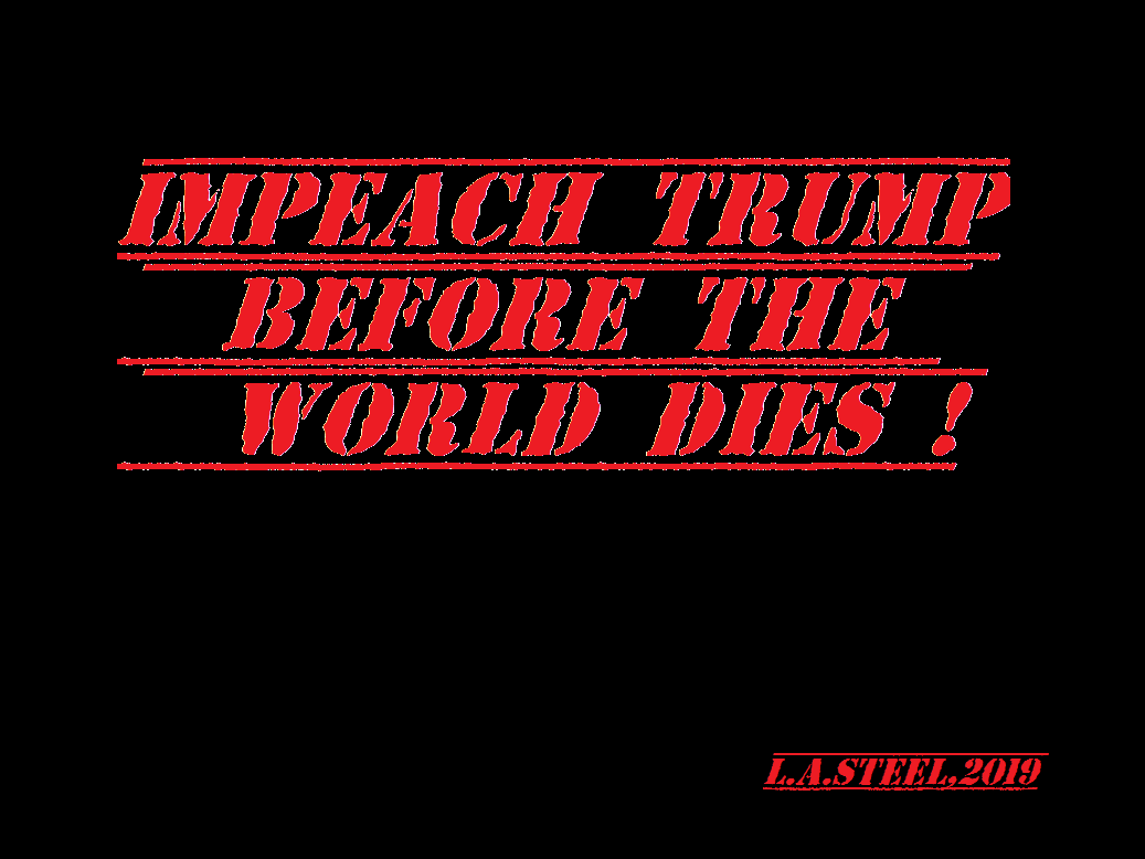 impeach trump before the world dies 2019