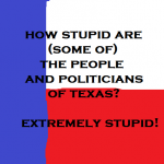 how stupid are some of the people and politicians of texas