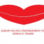 SARAH PALIN'S ENDORSEMENT OF DONALD TRUMP