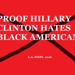 PROOF HILLARY HATES BLACK AMERICANS