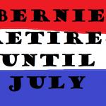 BERNIE RETIRES UNTIL JULY