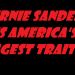 BERNIE SANDERS IS AMERICAS BIGGEST TRAITOR