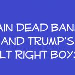 brain dead bannon and Trump's alt right boys