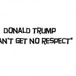 donald trump can't get no respect 2017