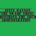 steve bannon the swamp thing destroys the trump admin