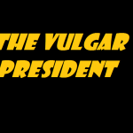 the vulgar president 2018
