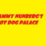 SAMMY NUNBERG'S HOT DOG PALACE