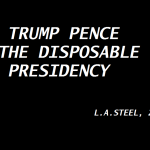 TRUMP PENCE DISPOSABLE PRESIDENCY