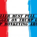 mueller must pull the trigger on trump 2018