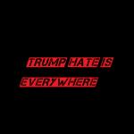 trump hate is everywhere 2018