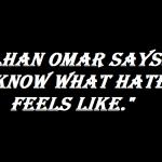 I know what hate feels like ilhan omar 2019