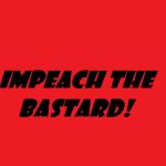 IMPEACH THE BASTARD 2019
